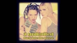2 Unlimited  - Back Into The Groove