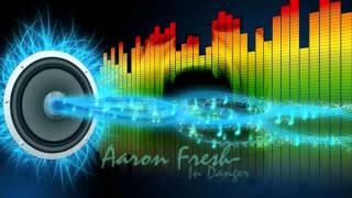 Aaron Fresh - In Danger (LYRICS IN DESCRIIPTION)