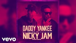 All The Way Up (Spanish Remix) - Daddy Yankee feat. Nicky Jam (Video)