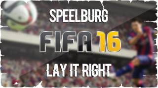 Speelburg - Lay It Right (FIFA 16 Soundtrack)