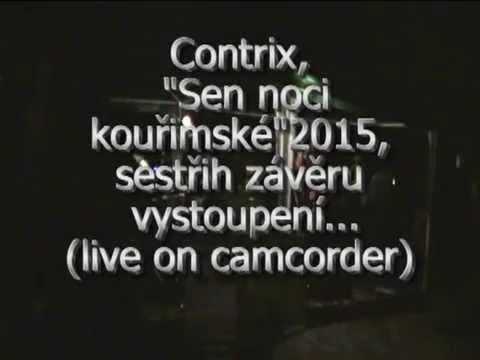 Contrix - Sen noci kouřimské,  sestřih závěru vystoupení
