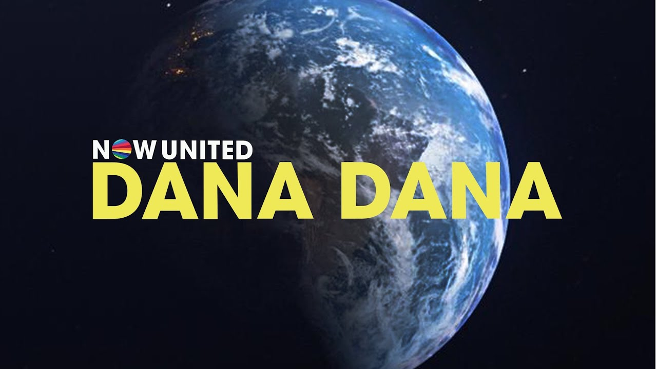 Now United — Dana Dana