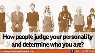 How people judge your personality and determine who you are?
