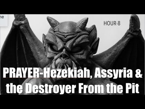 #8 PRAYER: HEZEKIAH, ASSYRIA & THE DESTROYER FROM THE PIT