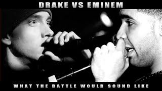 DRAKE VS EMINEM - WHAT THE BATTLE WOULD SOUND LIKE