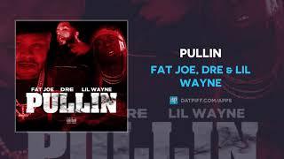 Fat Joe, Dre & Lil Wayne   Pullin (AUDIO)