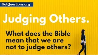 Do Not Judge | What does the Bible mean that we are not to judge others? | GotQuestions.org