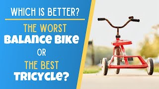 Why the Worst Balance Bike is Better than the Best Tricycle