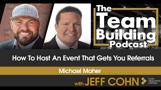 How to Host an Event That Gets You Referrals w/ Michael Maher