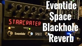 Fun with Eventide Space Blackhole Reverb