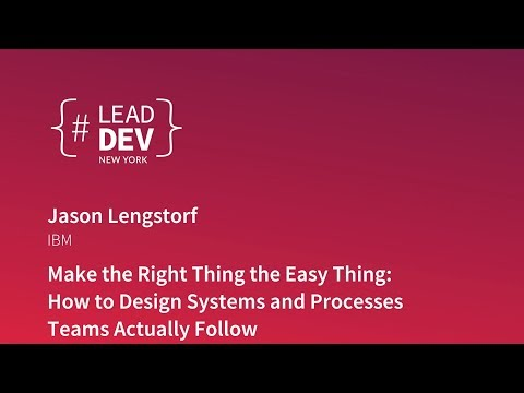 Make the Right Thing the Easy Thing: Designing Processes Teams Will Actually Follow