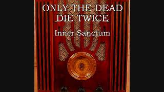 Only The Dead Die Twice ~ Inner Sanctum (1949)