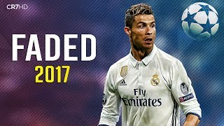 Cristiano Ronaldo • Alan Walker - Faded 2017   Skills & Goals   HD