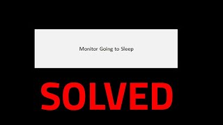 How to fix the problem of monitor is going to sleep (black screen)