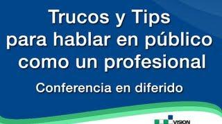 Trucos y Tips para hablar en público como un profesional - Conferencia en diferido