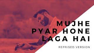 Mujhe Pyar Hone Laga Hai | Reprised Cover   - YouTube