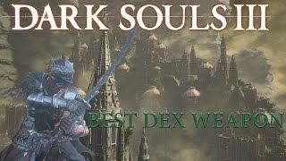 Dark Souls 3   BEST DEXTERITY WEAPON (UPDATE)