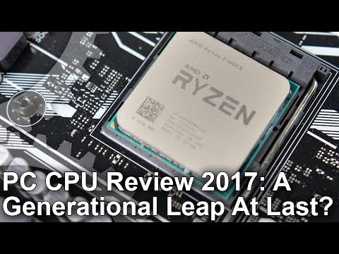 PC CPU Processor Review 2017: A Generational Leap At Last!