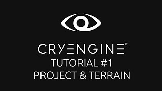 CryEngine 5 Tutorial Series - Episode 1: Creating a Project and Editing The Terrain