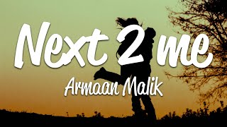 Armaan Malik - next 2 me (Lyrics) - YouTube