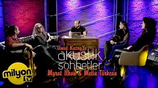 Umut Kuzey'le Akustik Sohbetler / Konuk: Murat İlkan & Metin Türkcan Akustik Proje