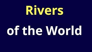 KAS/KPSC EXAMS  : Rivers of the World