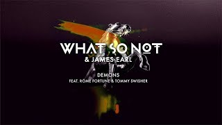 What So Not & James Earl - Demons (feat. Rome Fortune & Tommy Swisher) [Official Audio]