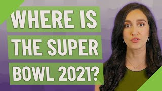 Where is the Super Bowl 2021?