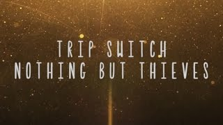 Nothing But Thieves - Trip Switch [Lyrics]