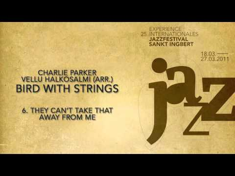 (6/9) They can't take it away from me - Charlie Parker & Vellu Halkosalmi (arr.) - Bird with Strings