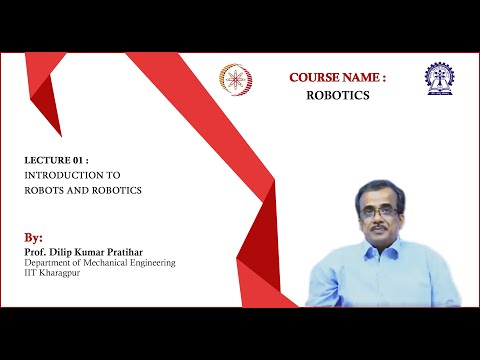 Lecture 01: Introduction to Robots and Robotics