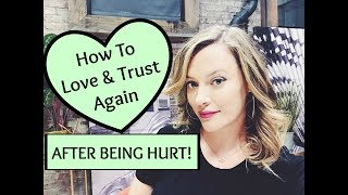 Break Up Advice: How To Love, Trust & Date Again After Being Hurt & Dumped!
