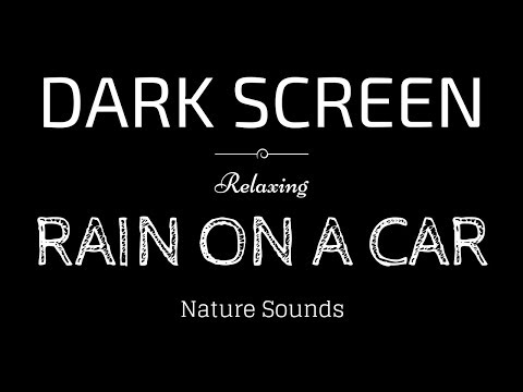RAIN Sounds for Sleeping BLACK SCREEN | RAIN ON A CAR | Dark Screen Nature Sounds ASMR
