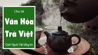 Văn Hóa Trà Việt – Cách Người Việt Uống Trà