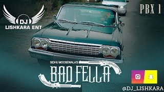 BAD FELLA SIDHU MOOSE WALA  FT  2 PAC   DJ LISHKARA