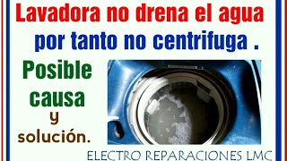 Lavadora no drena el agua y no centrifuga.   - Washer does not drain and does not spin -
