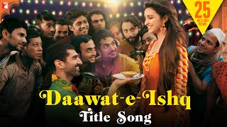 Daawat-e-Ishq - Full Title Song | Aditya Roy Kapoor | Parineeti Chopra