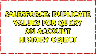 Salesforce: Duplicate values for Query on Account History object