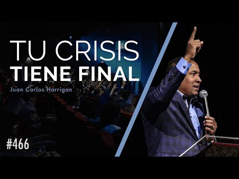Tu crisis tiene final - Pastor Juan Carlos Harrigan