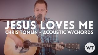 Jesus Loves Me - Chris Tomlin - acoustic with chords
