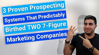 3 Proven Prospecting Systems That Predictably Birthed Two 7-Figure Marketing Companies