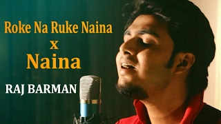 Mashup - Roke Na Ruke Naina (Badrinath Ki Dulhania) - Naina(Dangal)| Raj Barman Cover | Arijit Singh