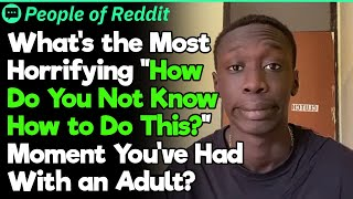 How Do You Not Know How to Do This? | People Stories #735