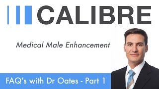 CALIBRE (Medical Male Enhancement) FAQ's With Dr Oates - Part 1