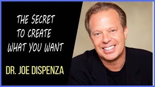 Dr Joe Dispenza | The Secret To Create What You Want