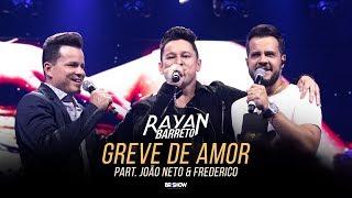 Rayan Barreto - Greve de Amor part. João Neto e Frederico
