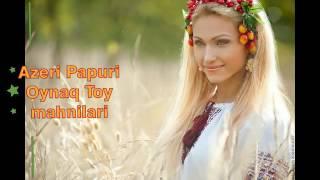 Azeri Papuri Toy Oynaq Superrrr Mahnilari 2017