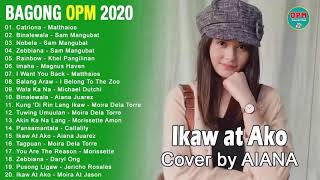 Bagong OPM Ibig Kanta 2020 Playlist - Aiana Juarez, Matthaios, Nik Makino, John Roa