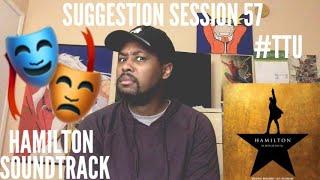 Suggestion Session 57: Hamilton Original Soundtrack (PART 1) - Cast  Ensemble of Hamilton REACTION