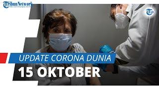 Update Corona Dunia per 15 Oktober 2021: Total 240 Juta Terinfeksi, 17,7 Juta Pasien Gejala Ringan